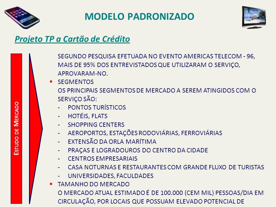 MODELO PADRONIZADO Projeto TP a Cartão de Crédito E STUDO DE M ERCADO DEMANDA A DEMANDA CONSIDERADA NESTE PROJETO PARA OS PRÓXIMOS 5 (CINCO) ANOS É APRESENTADA NA TABELA, A SEGUIR E LEVA EM CONTA UM AUMENTO GRADUAL DE INTERESSE PELO SERVIÇO, NA MEDIDA QUE O MESMO SE TORNE CADA VEZ MAIS DIFUNDIDO.