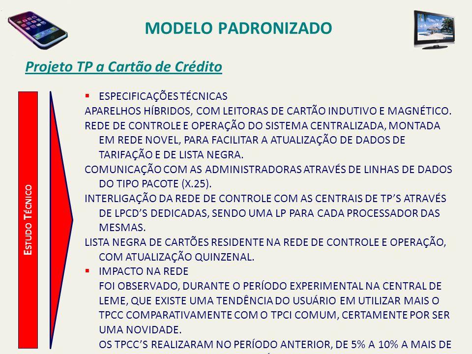 MODELO PADRONIZADO Projeto TP a Cartão de Crédito E STUDO T ÉCNICO ESTE ÍNDICE A MAIS DE CHAMADAS, NÃO REPRESENTA UMA PREOCUPAÇÃO COM POSSÍVEIS IMPACTOS NA REDE DE UM MODO GERAL, POIS OS TPCCS SERÃO DISPONIBILIZADOS EM LUGAR DOS TPCIS JÁ INSTALADOS E DEIXANDO DE SER UMA NOVIDADE, PASSARÃO A OPERAR EM CONDIÇÕES SIMILARES AOS DEMAIS TPCIS DAS ÁREAS.