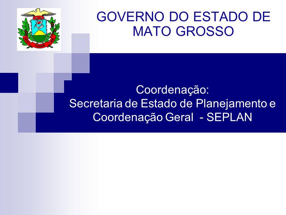 Coordenação: Secretaria de Estado de Planejamento e Coordenação Geral - SEPLAN GOVERNO DO ESTADO DE MATO GROSSO