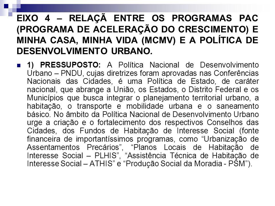 EIXO 4 – RELAÇÃ ENTRE OS PROGRAMAS PAC (PROGRAMA DE ACELERAÇÃO DO CRESCIMENTO) E MINHA CASA, MINHA VIDA (MCMV) E A POLÍTICA DE DESENVOLVIMENTO URBANO.