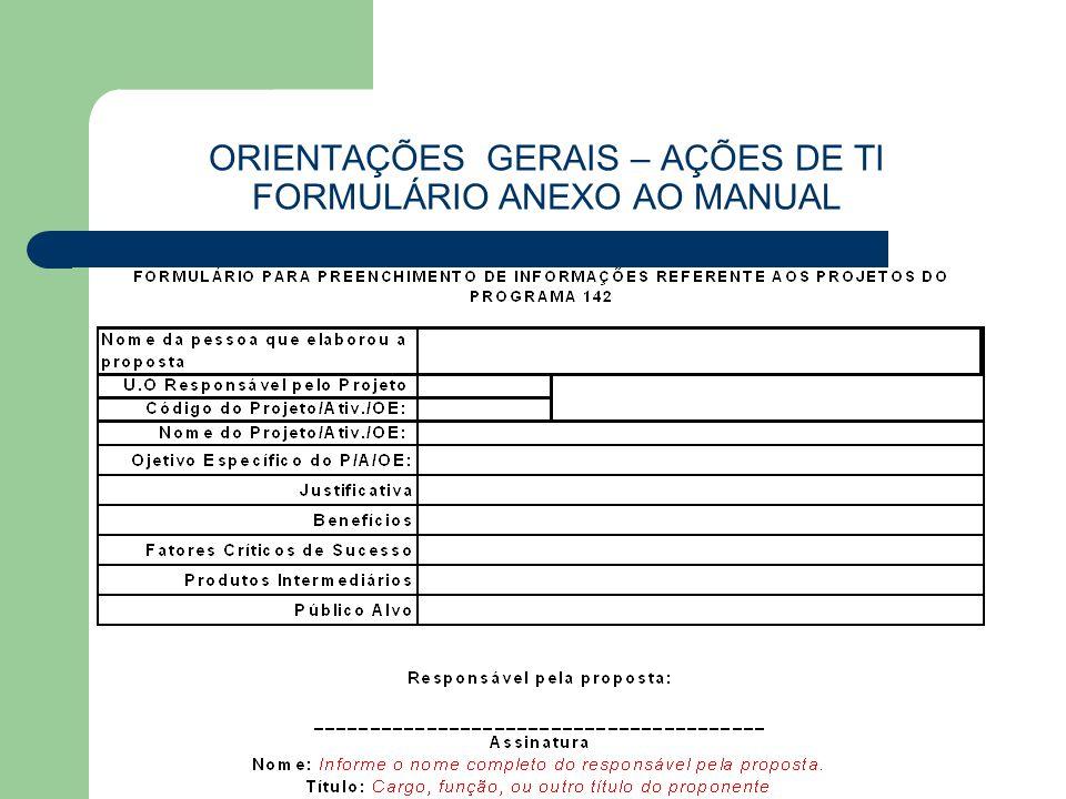 ORIENTAÇÕES GERAIS – AÇÕES DE TI FORMULÁRIO ANEXO AO MANUAL
