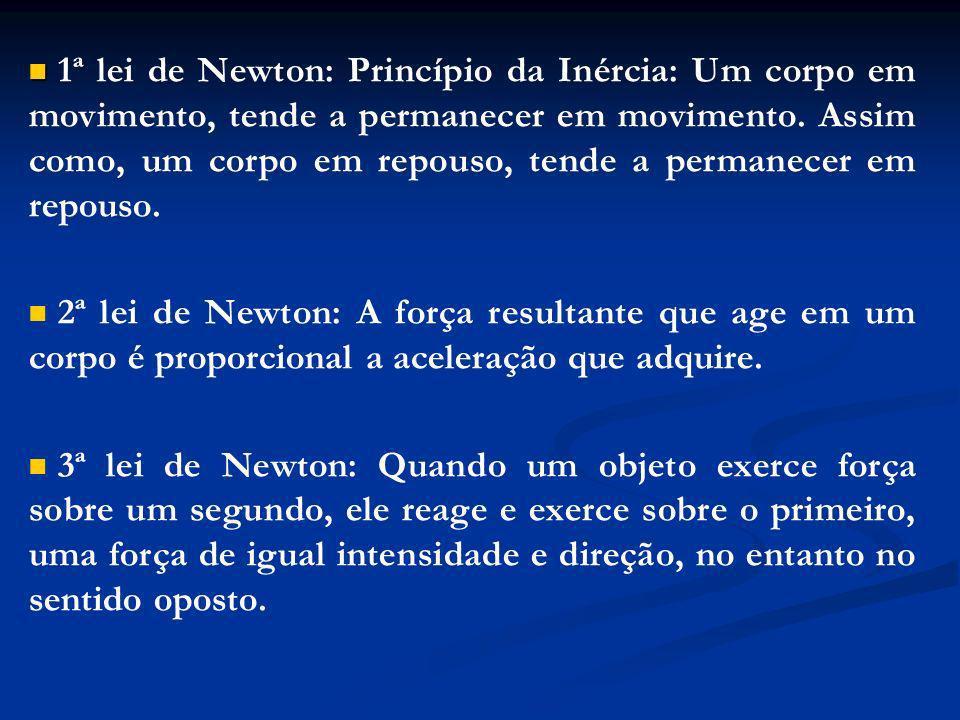 1ª lei de Newton: Princípio da Inércia: Um corpo em movimento, tende a permanecer em movimento. Assim como, um corpo em repouso, tende a permanecer em