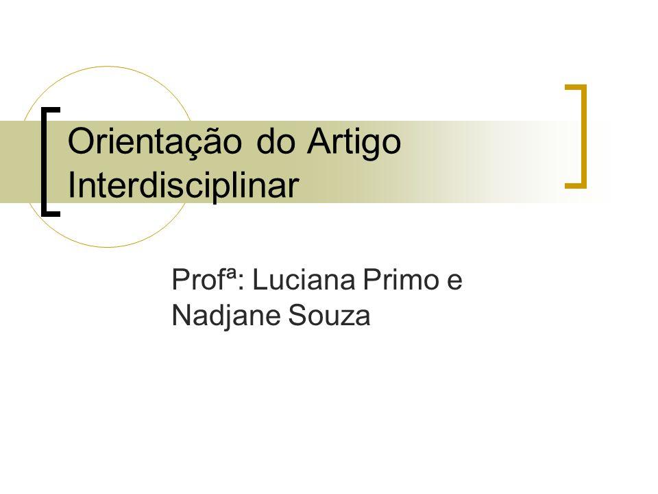 Orientação do Artigo Interdisciplinar Profª: Luciana Primo e Nadjane Souza