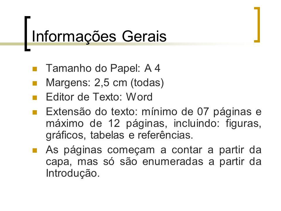 Informações Gerais Tamanho do Papel: A 4 Margens: 2,5 cm (todas) Editor de Texto: Word Extensão do texto: mínimo de 07 páginas e máximo de 12 páginas,