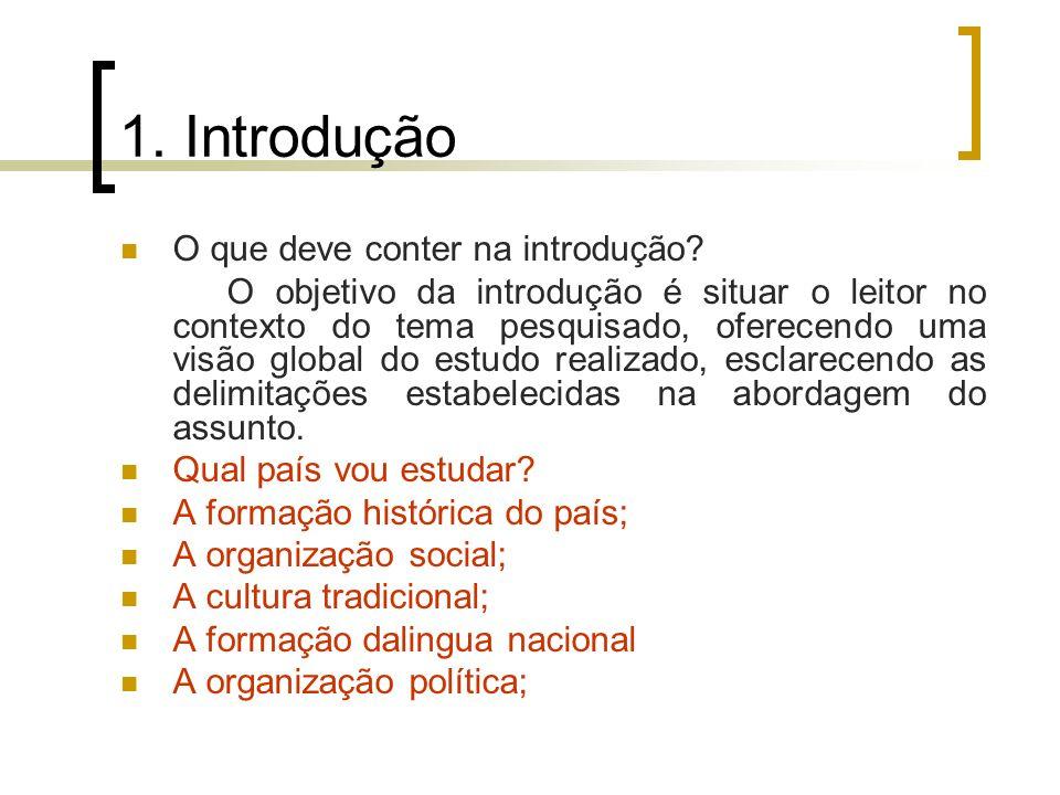 1. Introdução O que deve conter na introdução? O objetivo da introdução é situar o leitor no contexto do tema pesquisado, oferecendo uma visão global