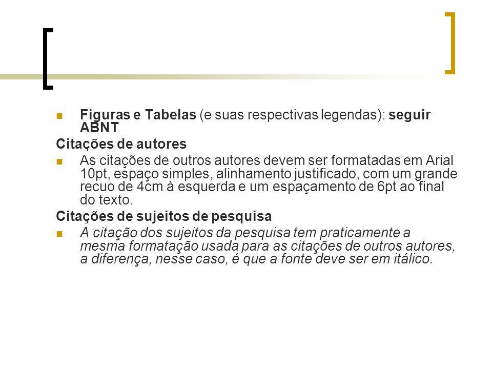 Figuras e Tabelas (e suas respectivas legendas): seguir ABNT Citações de autores As citações de outros autores devem ser formatadas em Arial 10pt, esp