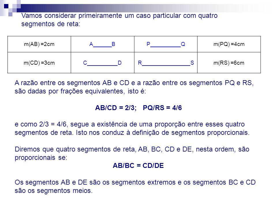 Vamos considerar primeiramente um caso particular com quatro segmentos de reta: m(AB) =2cmA______BP__________Qm(PQ) =4cm m(CD) =3cmC__________DR______