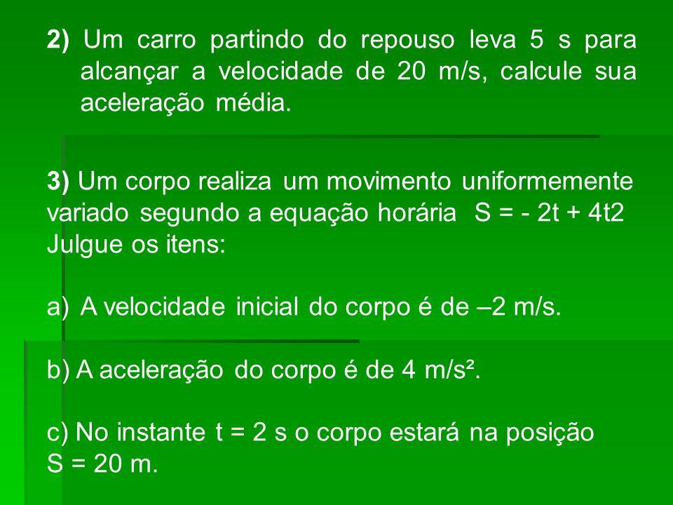 2) Um carro partindo do repouso leva 5 s para alcançar a velocidade de 20 m/s, calcule sua aceleração média. 3) Um corpo realiza um movimento uniforme