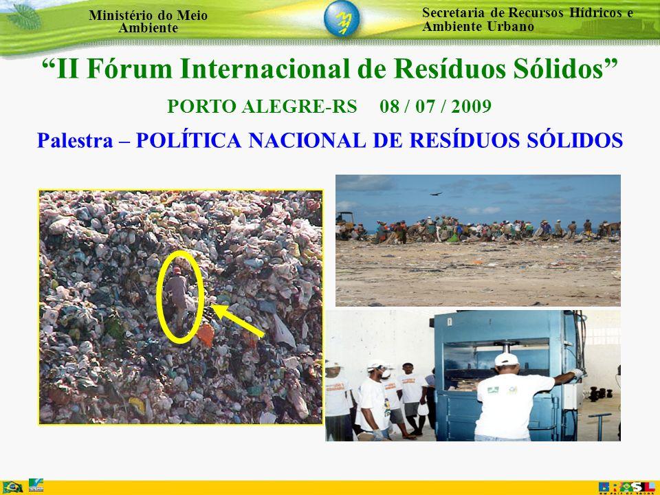 Secretaria de Recursos Hídricos e Ambiente Urbano Ministério do Meio Ambiente II Fórum Internacional de Resíduos Sólidos PORTO ALEGRE-RS 08 / 07 / 200