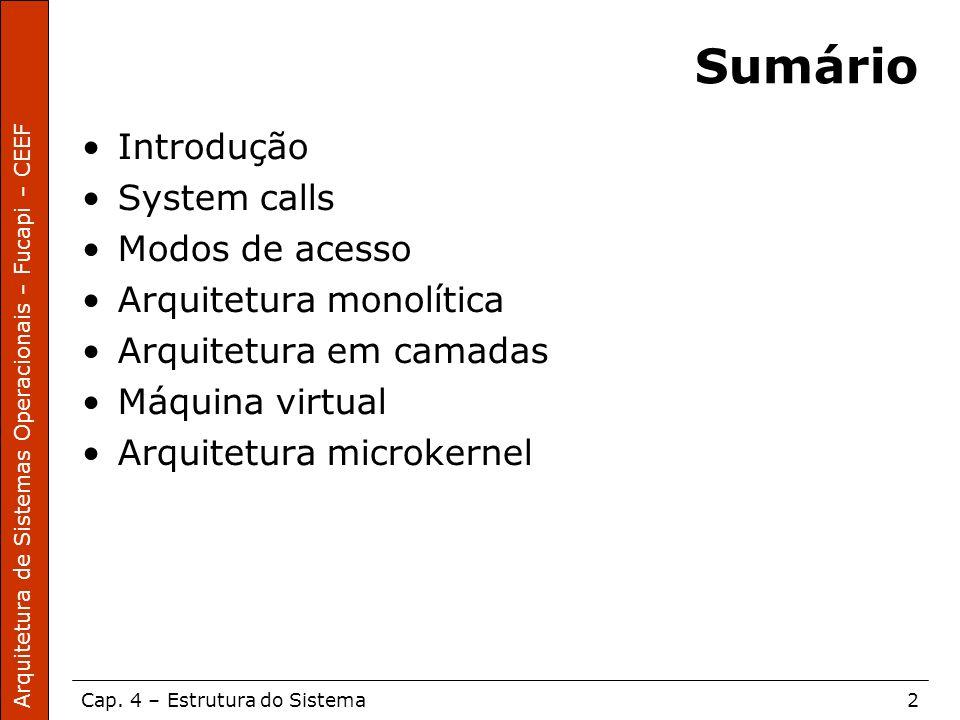 Arquitetura de Sistemas Operacionais – Fucapi – CEEF Cap. 4 – Estrutura do Sistema2 Sumário Introdução System calls Modos de acesso Arquitetura monolí