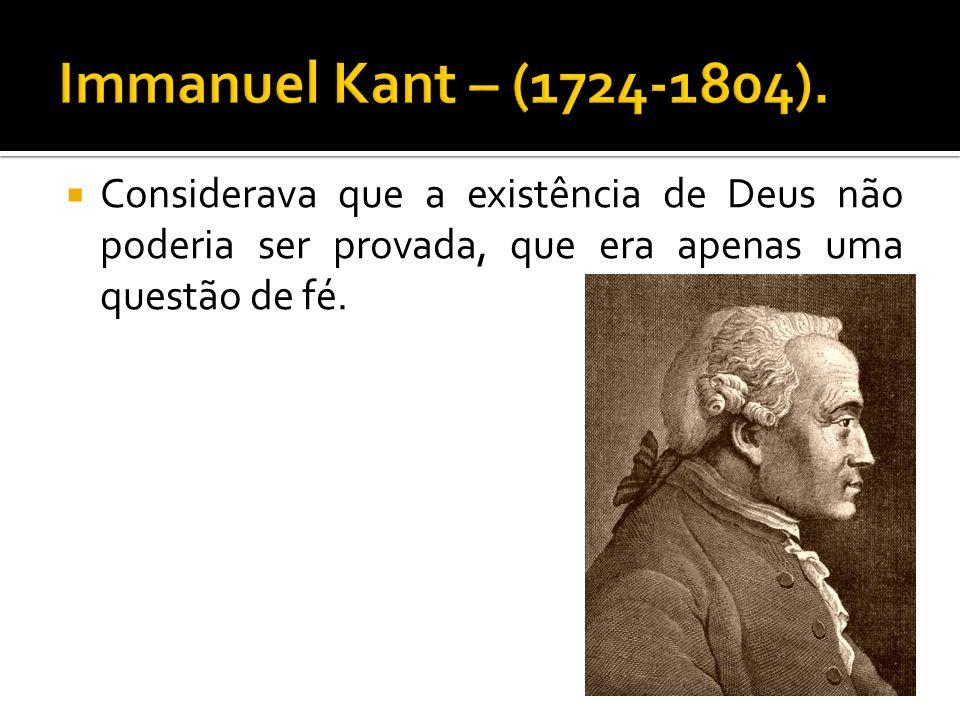 Considerava que a existência de Deus não poderia ser provada, que era apenas uma questão de fé.