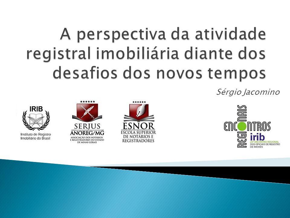 O futuro do Registro Progressiva desestruturação dos Cartórios Como fazer frente aos novos desafios.