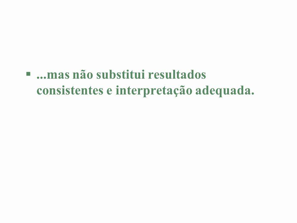 §...mas não substitui resultados consistentes e interpretação adequada.