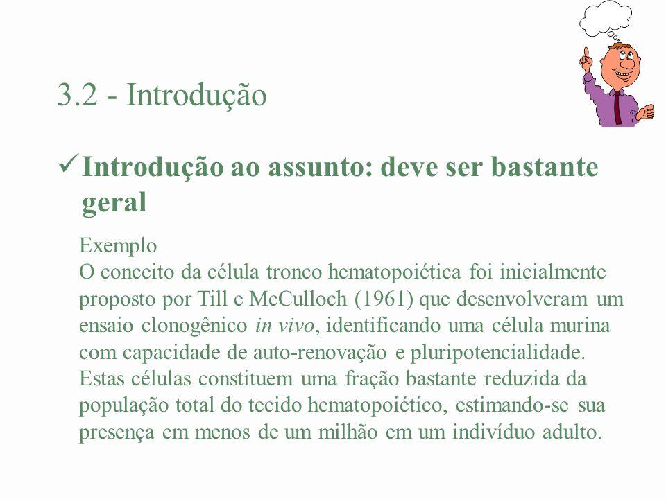 3.2 - Introdução Introdução ao assunto: deve ser bastante geral Exemplo O conceito da célula tronco hematopoiética foi inicialmente proposto por Till