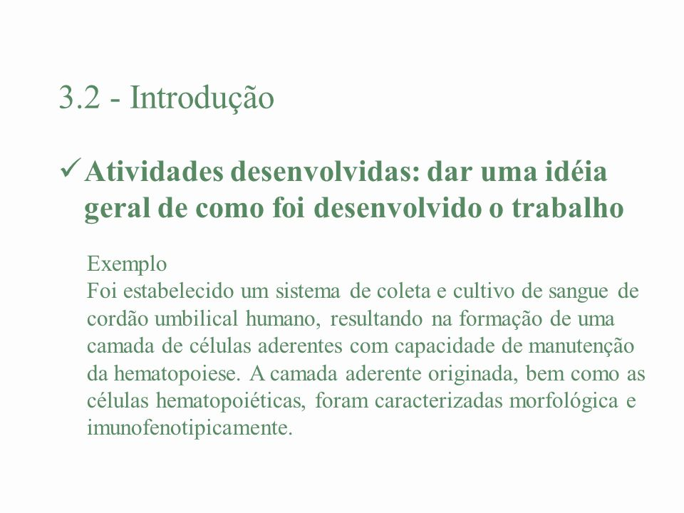 3.2 - Introdução Atividades desenvolvidas: dar uma idéia geral de como foi desenvolvido o trabalho Exemplo Foi estabelecido um sistema de coleta e cul