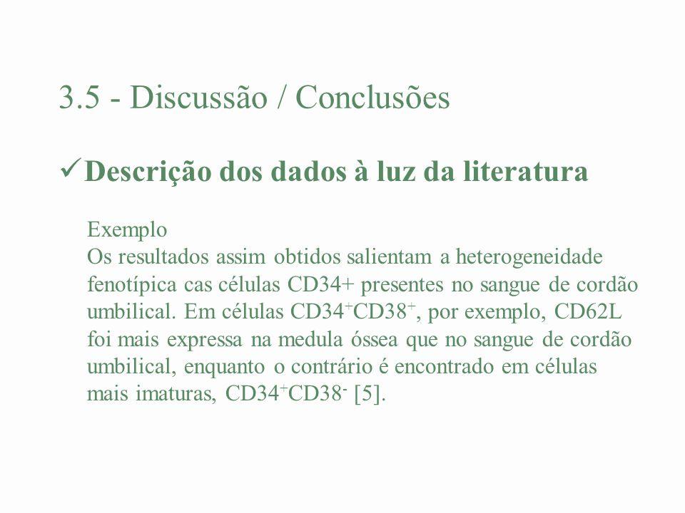 3.5 - Discussão / Conclusões Descrição dos dados à luz da literatura Exemplo Os resultados assim obtidos salientam a heterogeneidade fenotípica cas cé