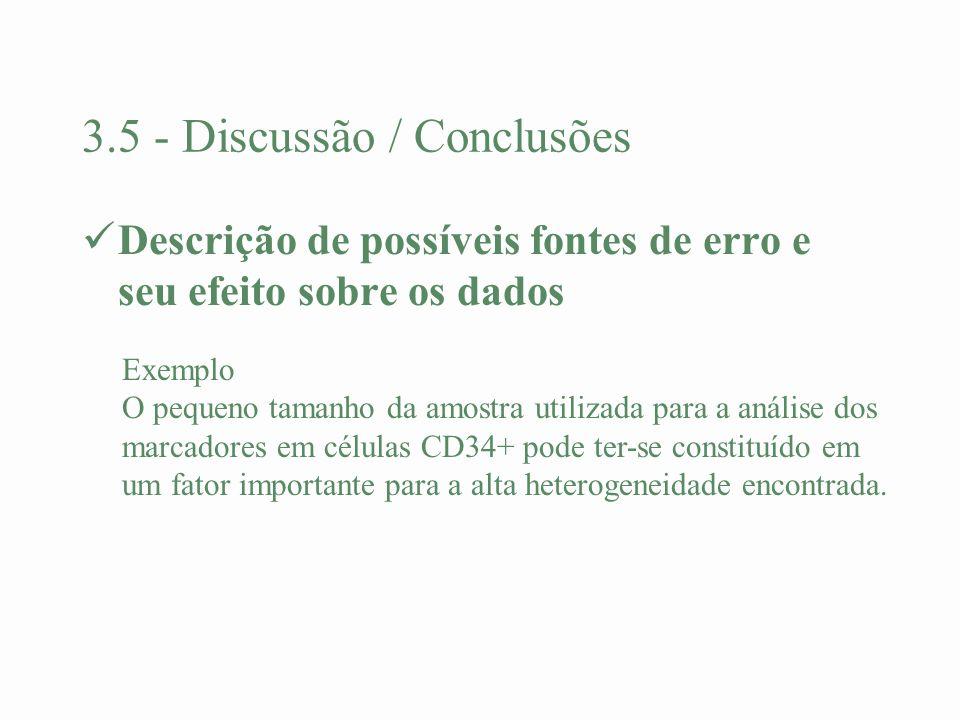 3.5 - Discussão / Conclusões Descrição de possíveis fontes de erro e seu efeito sobre os dados Exemplo O pequeno tamanho da amostra utilizada para a a