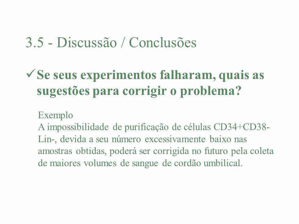 3.5 - Discussão / Conclusões Se seus experimentos falharam, quais as sugestões para corrigir o problema? Exemplo A impossibilidade de purificação de c