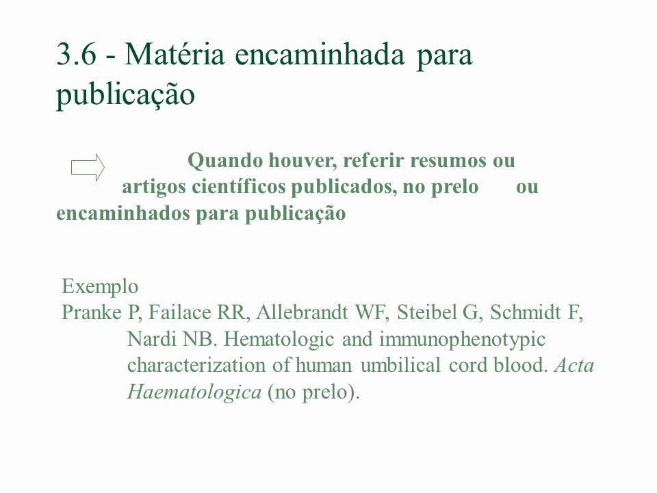 3.6 - Matéria encaminhada para publicação Exemplo Pranke P, Failace RR, Allebrandt WF, Steibel G, Schmidt F, Nardi NB. Hematologic and immunophenotypi