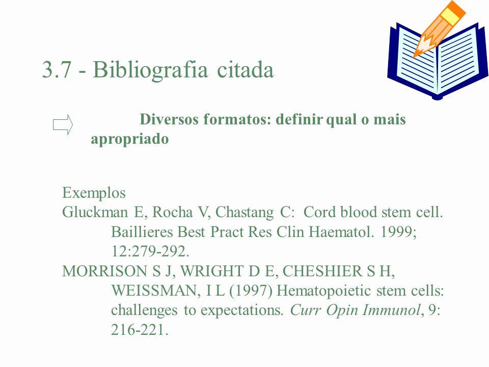 3.7 - Bibliografia citada Exemplos Gluckman E, Rocha V, Chastang C: Cord blood stem cell. Baillieres Best Pract Res Clin Haematol. 1999; 12:279-292. M