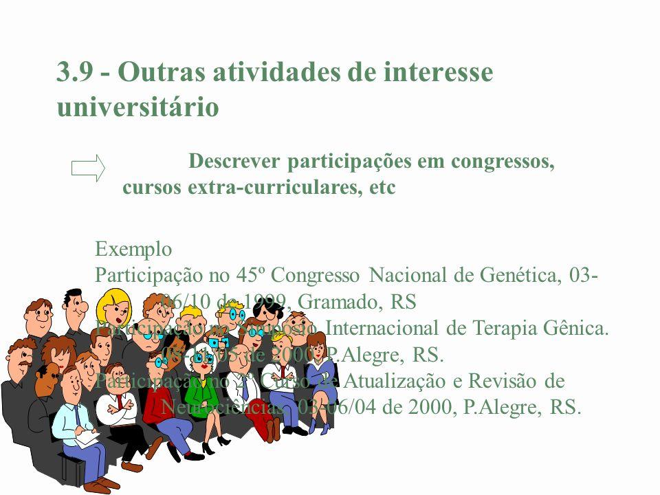 3.9 - Outras atividades de interesse universitário Exemplo Participação no 45º Congresso Nacional de Genética, 03- 06/10 de 1999, Gramado, RS Particip