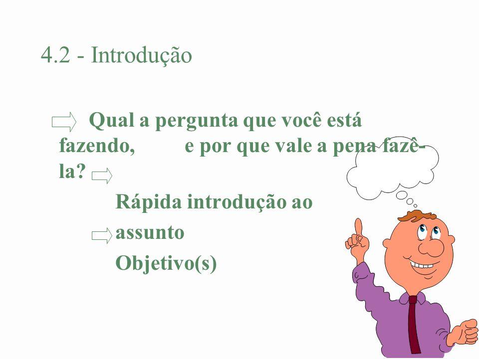 4.2 - Introdução Qual a pergunta que você está fazendo, e por que vale a pena fazê- la? Rápida introdução ao assunto Objetivo(s)