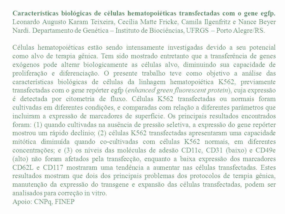 Características biológicas de células hematopoiéticas transfectadas com o gene egfp. Leonardo Augusto Karam Teixeira, Cecília Matte Fricke, Camila Ilg
