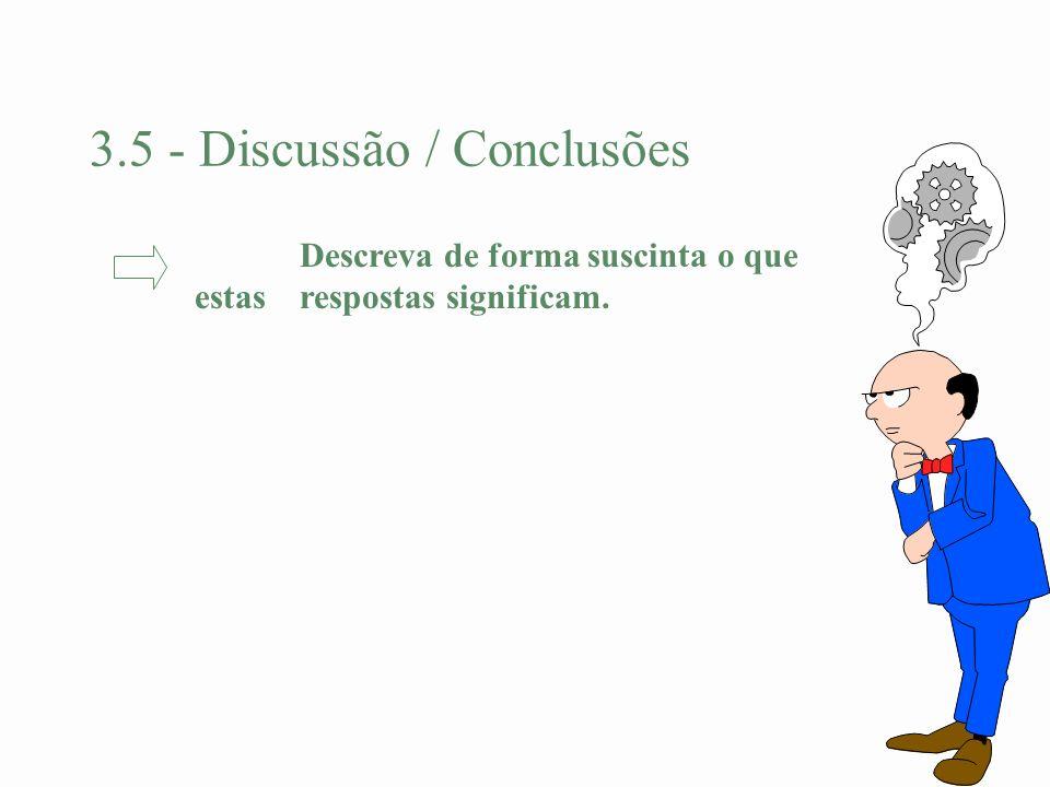 3.5 - Discussão / Conclusões Descreva de forma suscinta o que estas respostas significam.