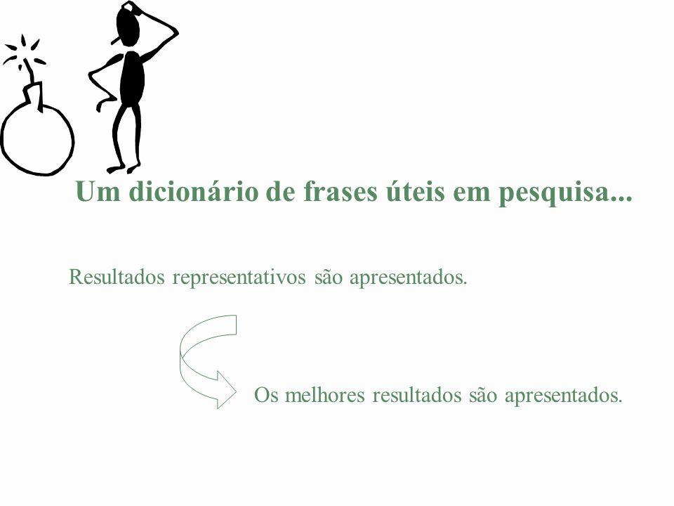 Um dicionário de frases úteis em pesquisa... Resultados representativos são apresentados. Os melhores resultados são apresentados.