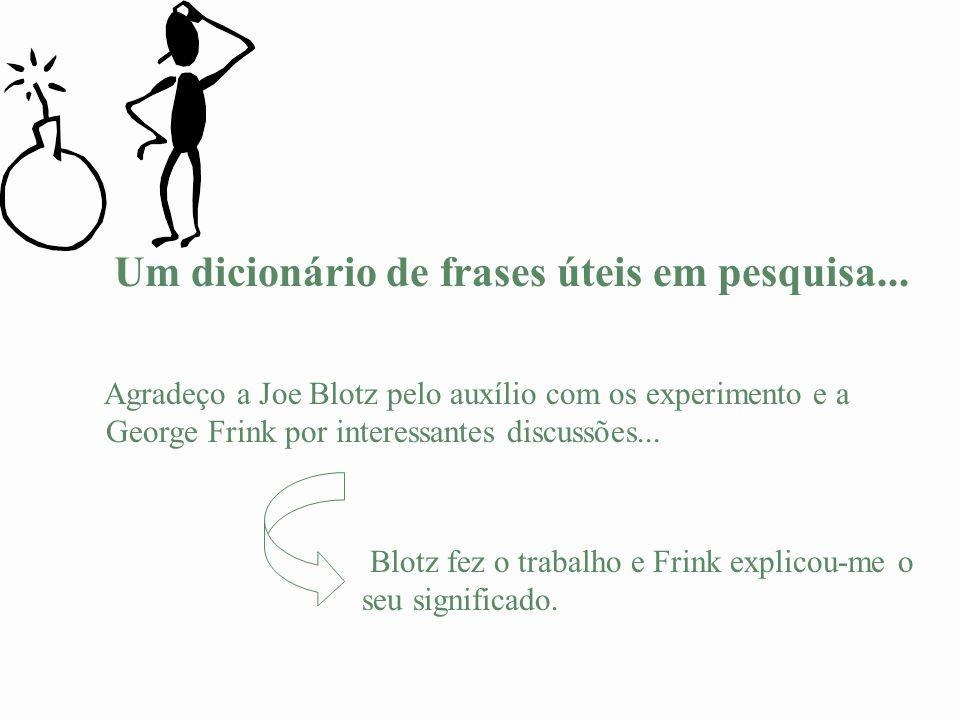Um dicionário de frases úteis em pesquisa... Agradeço a Joe Blotz pelo auxílio com os experimento e a George Frink por interessantes discussões... Blo