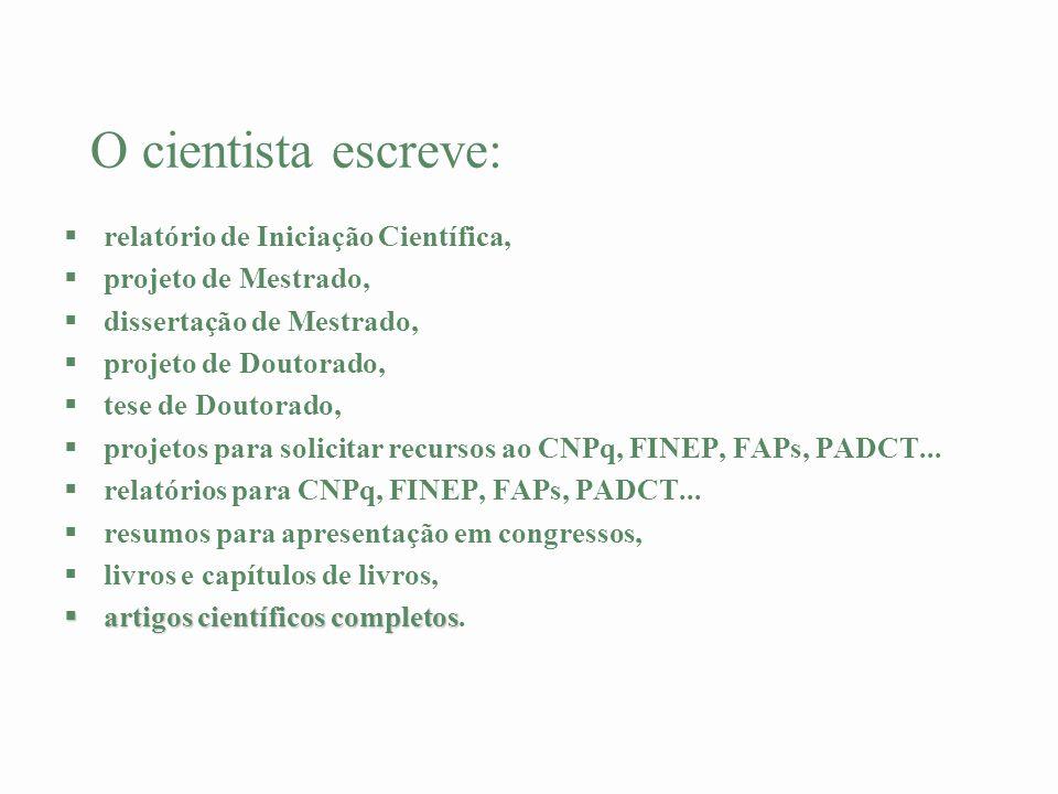 O cientista escreve: §relatório de Iniciação Científica, §projeto de Mestrado, §dissertação de Mestrado, §projeto de Doutorado, §tese de Doutorado, §p