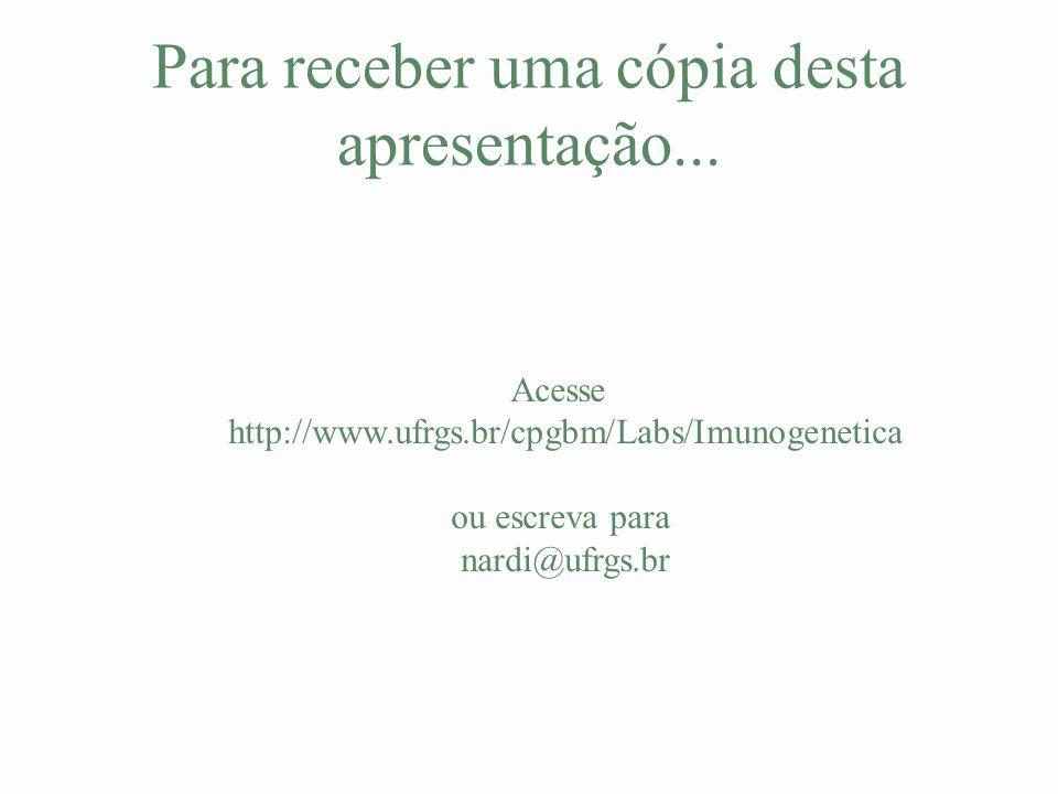 Para receber uma cópia desta apresentação... Acesse http://www.ufrgs.br/cpgbm/Labs/Imunogenetica ou escreva para nardi@ufrgs.br