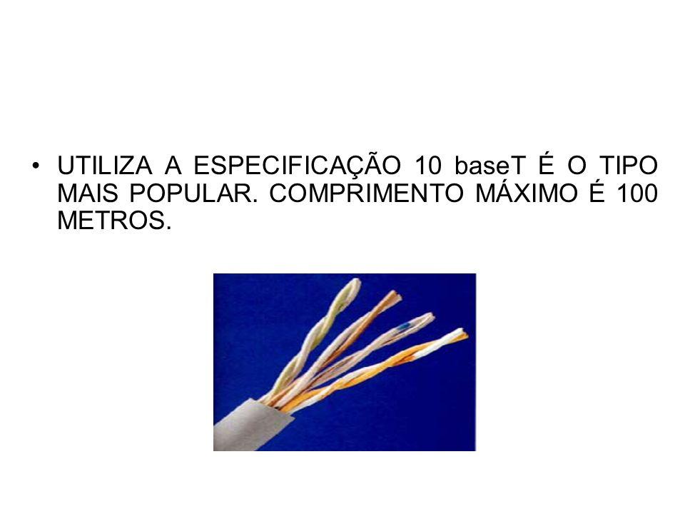 UTILIZA A ESPECIFICAÇÃO 10 baseT É O TIPO MAIS POPULAR. COMPRIMENTO MÁXIMO É 100 METROS.
