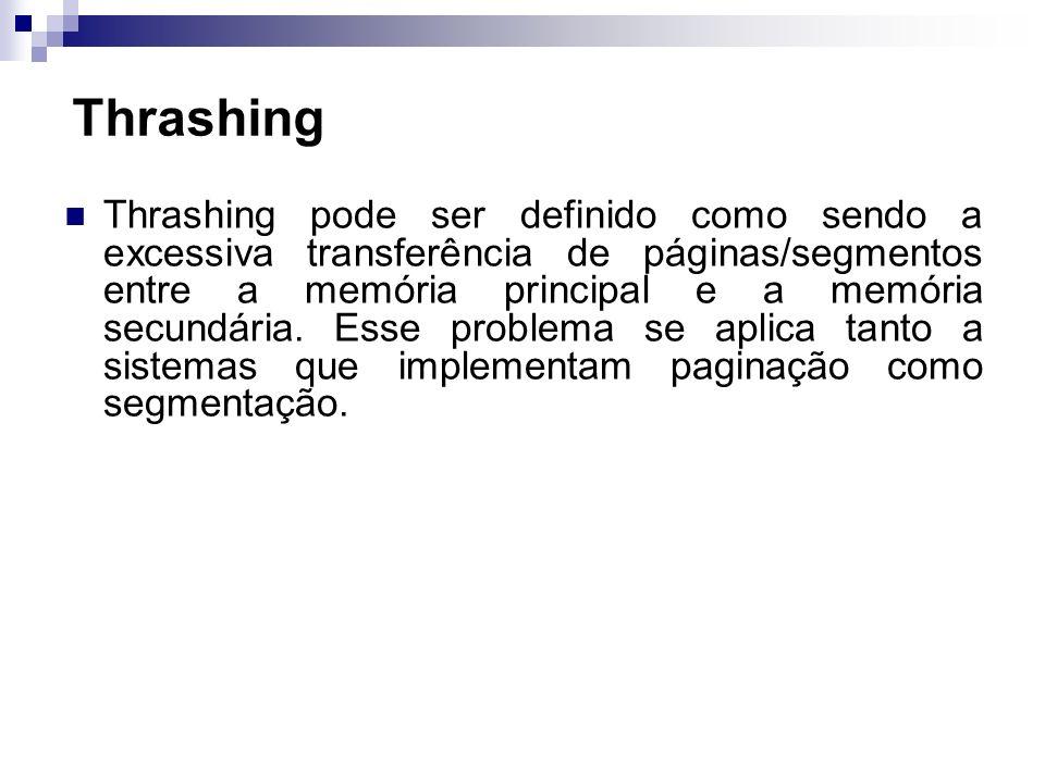 Thrashing Thrashing pode ser definido como sendo a excessiva transferência de páginas/segmentos entre a memória principal e a memória secundária. Esse
