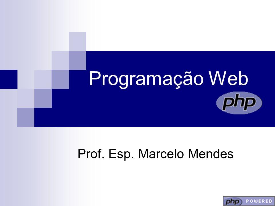 Programação Web Prof. Esp. Marcelo Mendes