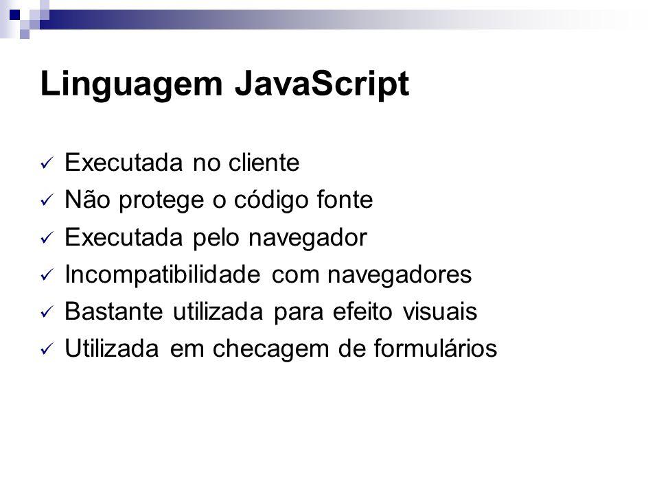 Linguagem JavaScript Executada no cliente Não protege o código fonte Executada pelo navegador Incompatibilidade com navegadores Bastante utilizada par