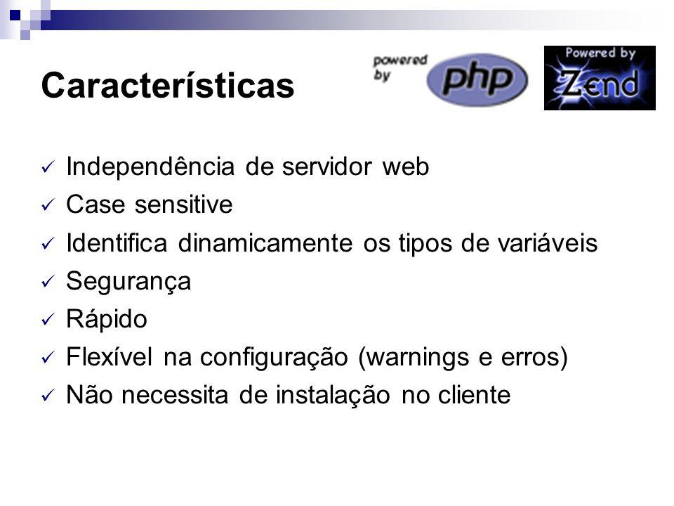 Características Independência de servidor web Case sensitive Identifica dinamicamente os tipos de variáveis Segurança Rápido Flexível na configuração