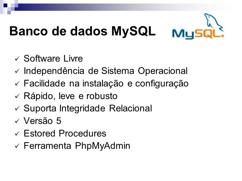 Banco de dados MySQL Software Livre Independência de Sistema Operacional Facilidade na instalação e configuração Rápido, leve e robusto Suporta Integr