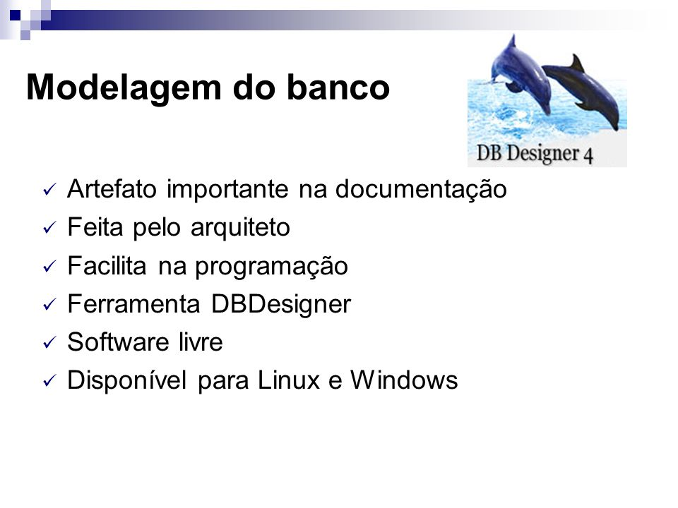 Modelagem do banco Artefato importante na documentação Feita pelo arquiteto Facilita na programação Ferramenta DBDesigner Software livre Disponível pa
