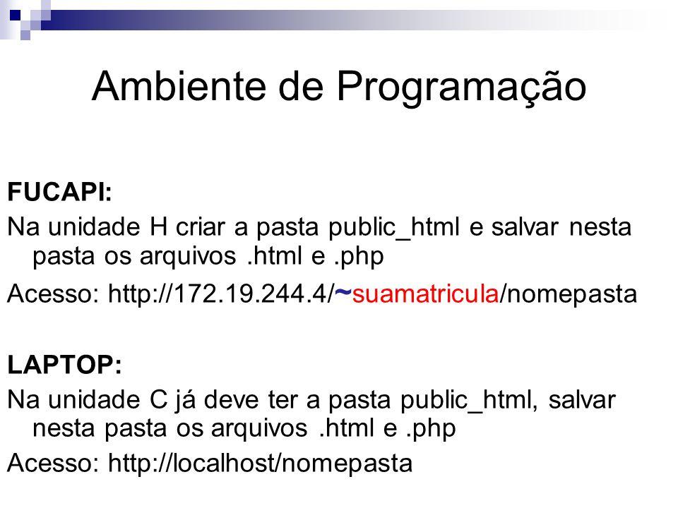 Ambiente de Programação FUCAPI: Na unidade H criar a pasta public_html e salvar nesta pasta os arquivos.html e.php Acesso: http://172.19.244.4/ ~ suam