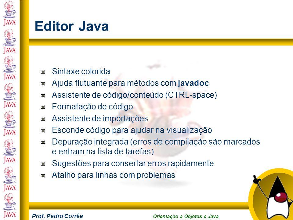 Prof. Pedro Corrêa Orientação a Objetos e Java Editor Java Sintaxe colorida Ajuda flutuante para métodos com javadoc Assistente de código/conteúdo (CT
