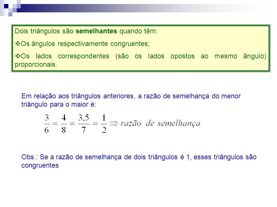 Dois triângulos são semelhantes quando têm: Os ângulos respectivamente congruentes; Os lados correspondentes (são os lados opostos ao mesmo ângulo) pr