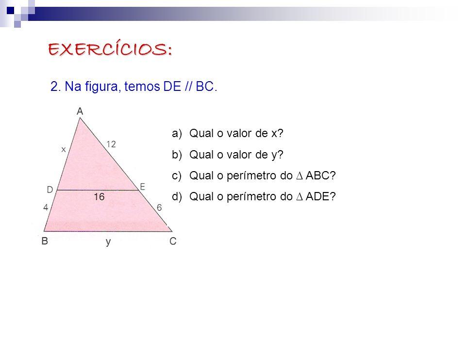 EXERCÍCIOS: 2. Na figura, temos DE // BC. a)Qual o valor de x? b)Qual o valor de y? c)Qual o perímetro do ABC? d)Qual o perímetro do ADE?