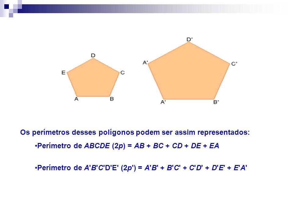 Os perímetros desses polígonos podem ser assim representados: Perímetro de ABCDE (2p) = AB + BC + CD + DE + EA Perímetro de A B C D E (2p ) = A B + B C + C D + D E + E A