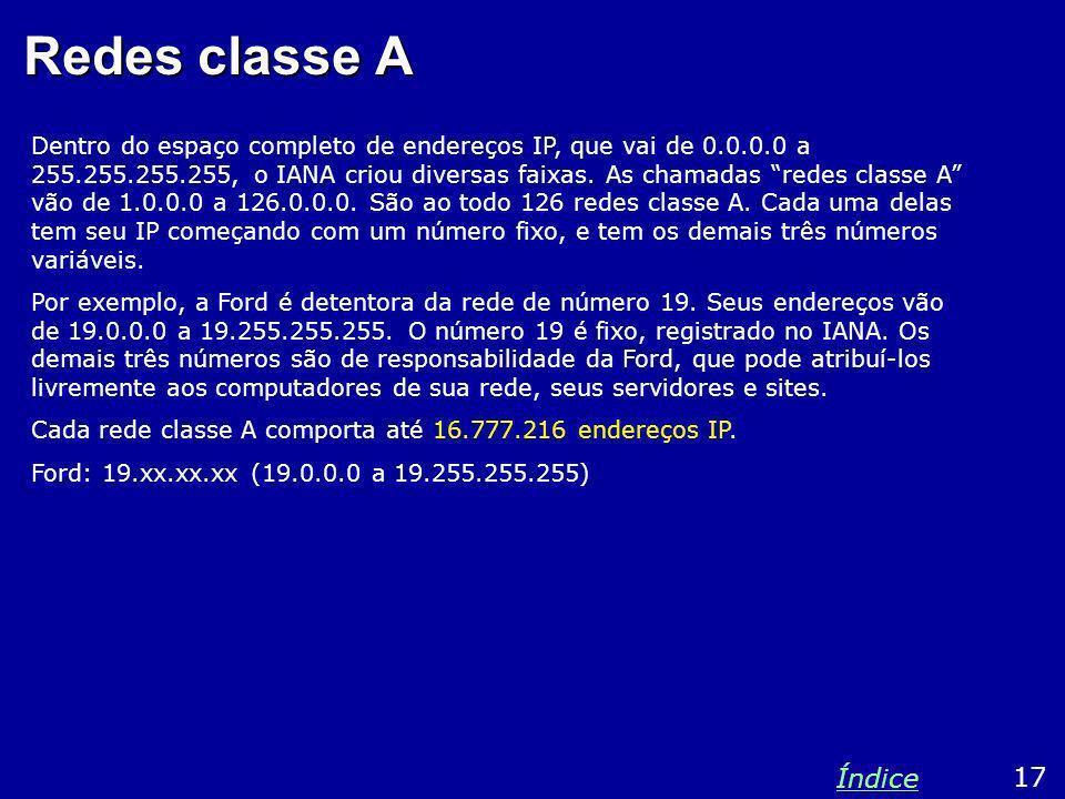 Redes classe A Dentro do espaço completo de endereços IP, que vai de 0.0.0.0 a 255.255.255.255, o IANA criou diversas faixas. As chamadas redes classe