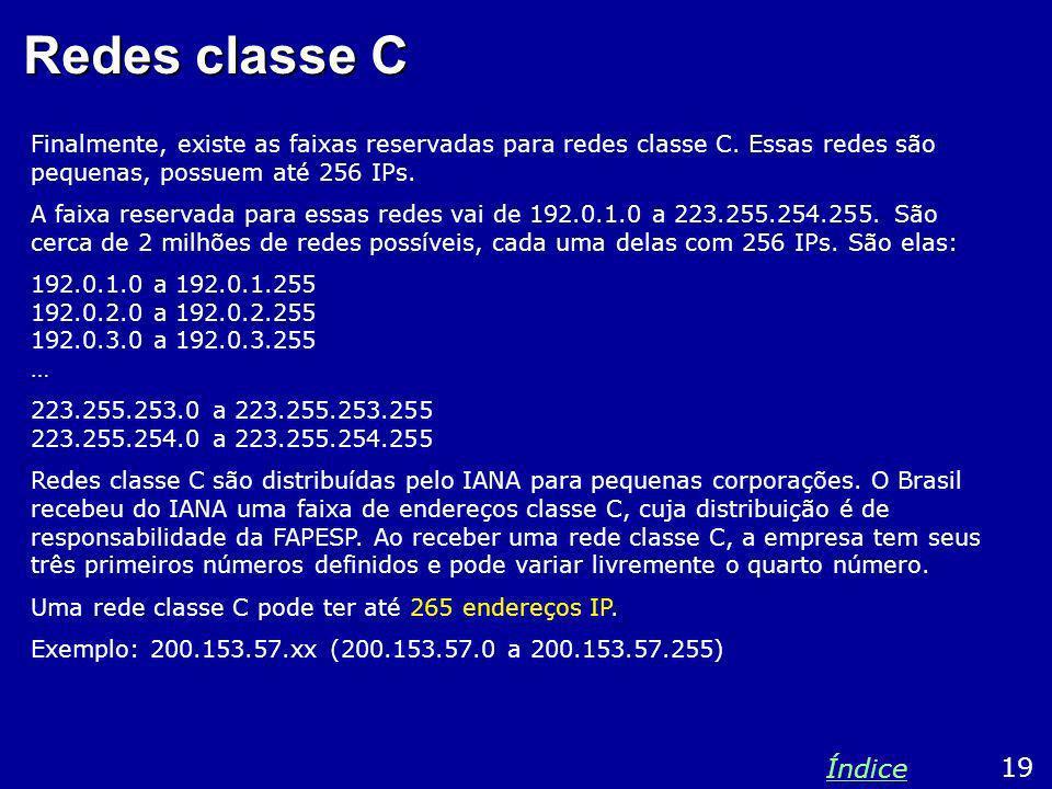 Redes classe C Finalmente, existe as faixas reservadas para redes classe C. Essas redes são pequenas, possuem até 256 IPs. A faixa reservada para essa