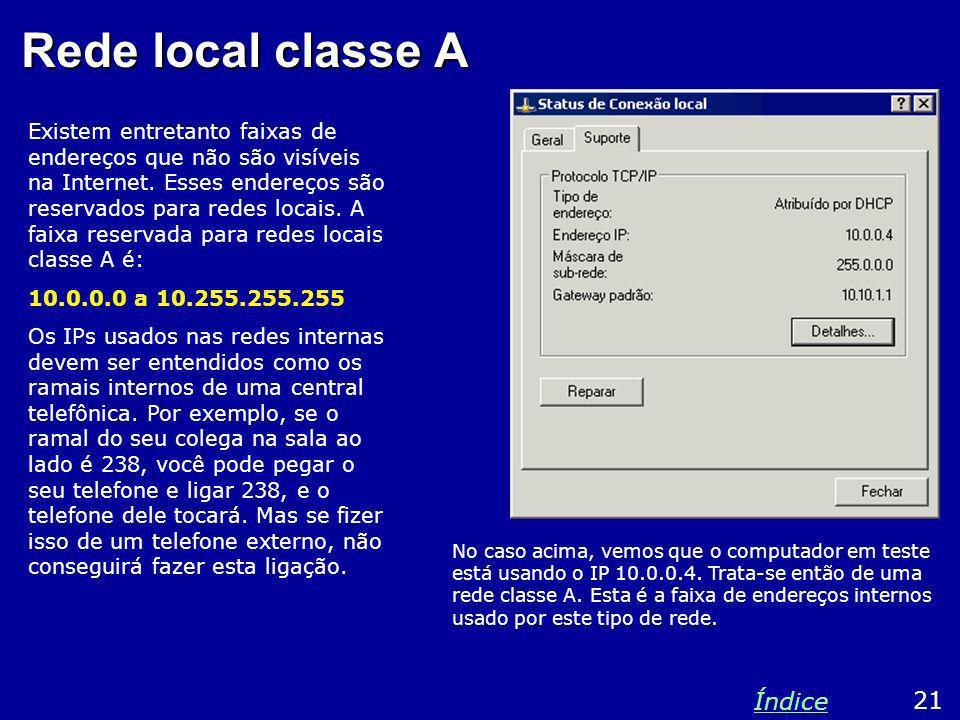 Rede local classe A Existem entretanto faixas de endereços que não são visíveis na Internet. Esses endereços são reservados para redes locais. A faixa