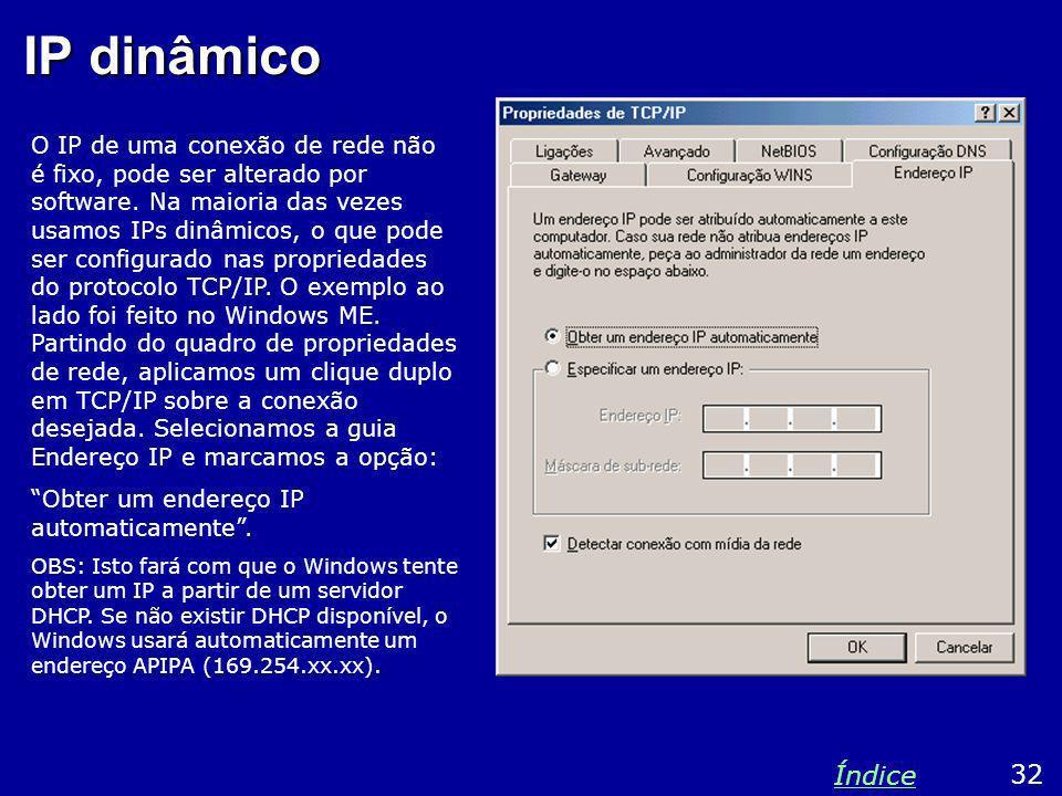 IP dinâmico O IP de uma conexão de rede não é fixo, pode ser alterado por software. Na maioria das vezes usamos IPs dinâmicos, o que pode ser configur
