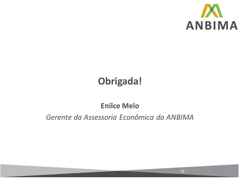 22 Obrigada! Enilce Melo Gerente da Assessoria Econômica da ANBIMA