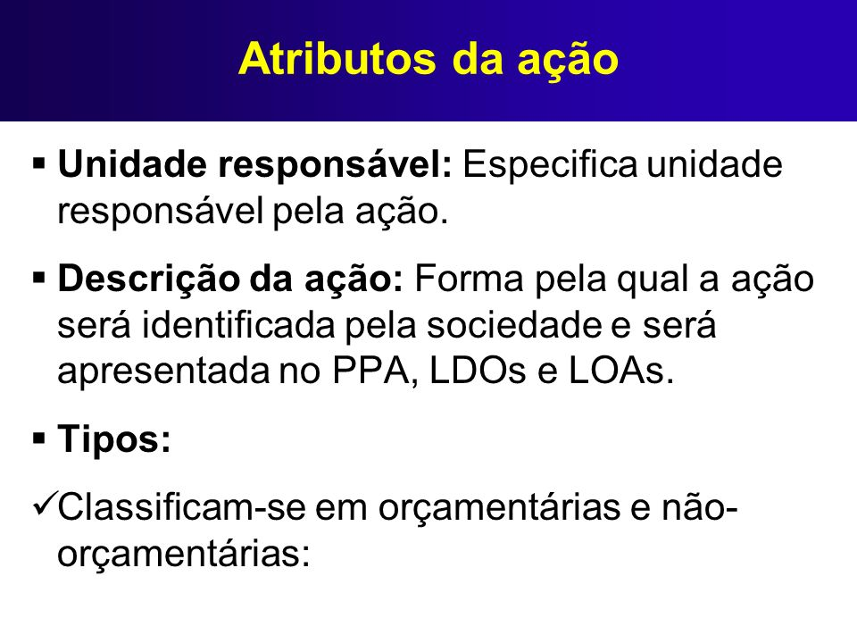 Atributos da ação Unidade responsável: Especifica unidade responsável pela ação. Descrição da ação: Forma pela qual a ação será identificada pela soci